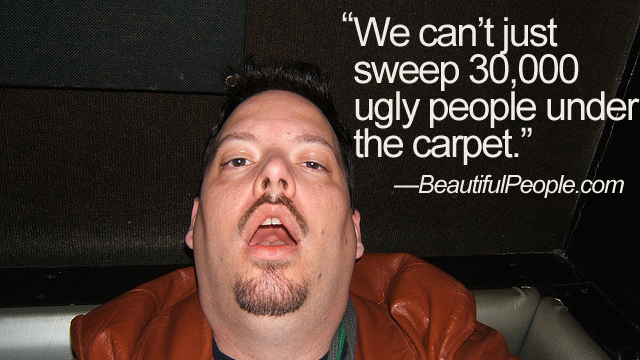 dating for ugly guys There are heaps of handsome men who haven't got great dating lives – because they're not bossing it in these other areas sure, they might score some simple layups that ugly guys don't get after all, there's a small percentage of women who will sleep with a guy just because he's good-looking.